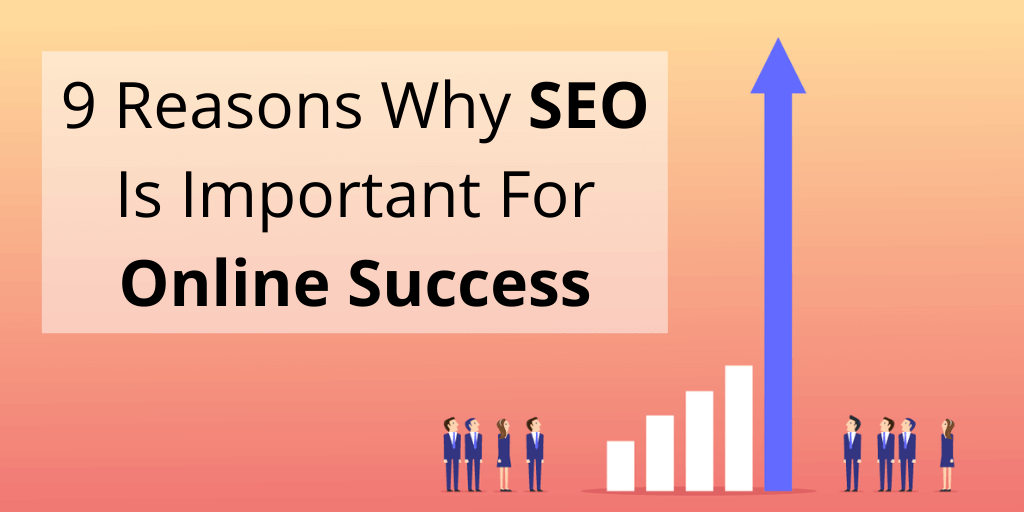 9 Reasons Why SEO Is Important For Online Success